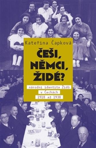 Češi, Němci, Židé? /2.vydání/ - Kateřina Čapková