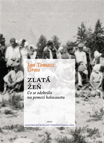 Zlatá žeň - Jan T. Gross