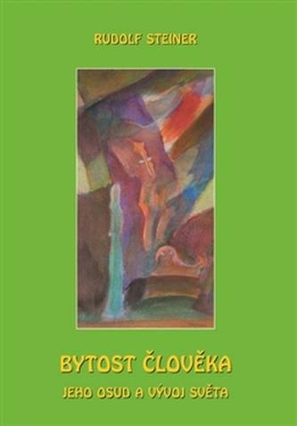Bytost člověka, jeho osud a vývoj světa - Rudolf Steiner