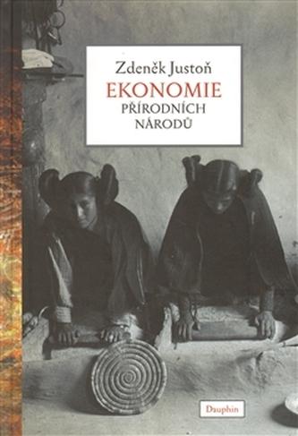 Ekonomie přírodních národů - Justoň Zdeněk