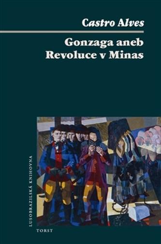 Gonzaga aneb Revoluce v Minas - Carlos Alves