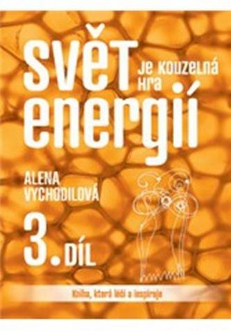 Svět je kouzelná hra energií 3 - Alena Vychodilová