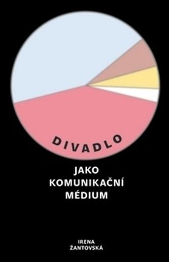 Divadlo jako komunikační médium - Irena Žantovská