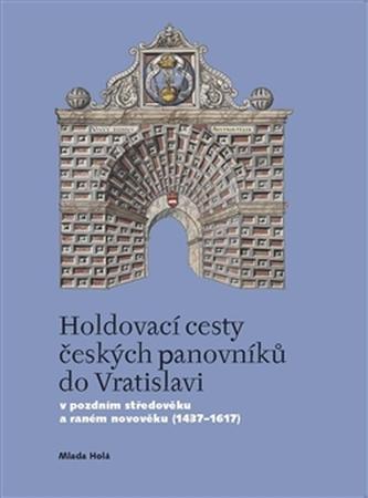 Holdovací cesty českých panovníků do Vratislavi - Mlada Holá