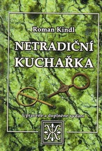 Netradiční kuchařka - Roman Kindl