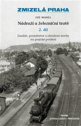 Zmizelá Praha-Nádraží a železniční tratě 2.díl - Ivo Mahel