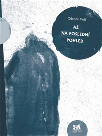 Až na poslední pohled - Zdeněk Volf