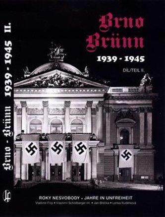 Brno-Brünn 1939-1945 Roky nesvobody, 2.díl - Vlastimil Schildberger ml.