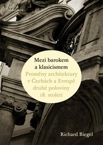 Mezi barokem a klasicismem - Richard Biegel