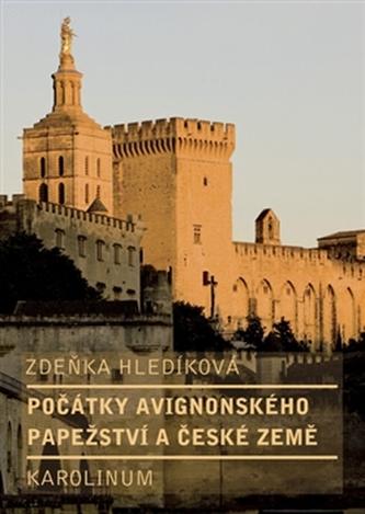 Počátky avignonského papežství a české země - Zdeňka Hledíková