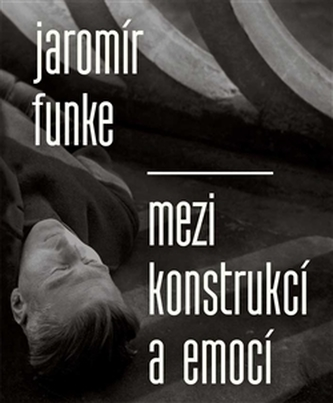 Jaromír Funke - Mezi konstrukcí a emocí - Antonín Dufek