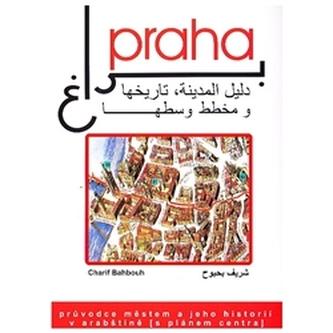 Praha, průvodce městem a jeho historií v arabštině - Charif Bahbouh