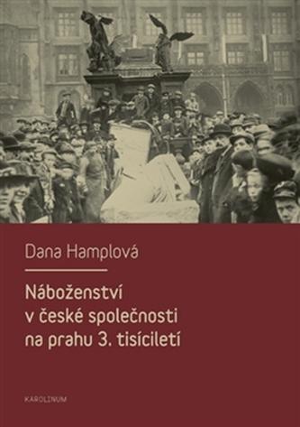 Náboženství v české společnosti na prahu 3. tísiciletí - Dana Hamplová