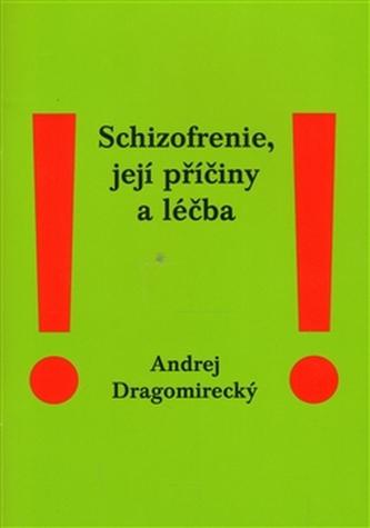 Schizofrenie, její příčiny a léčba - Andrej Dragomirecký