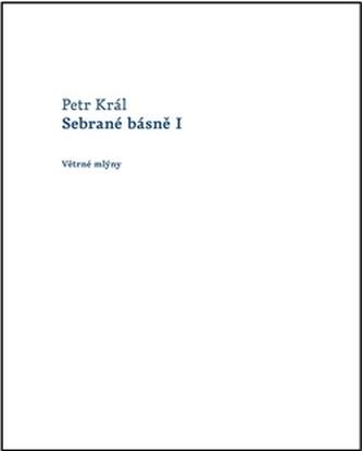 Sebrané básně I - Petr Král