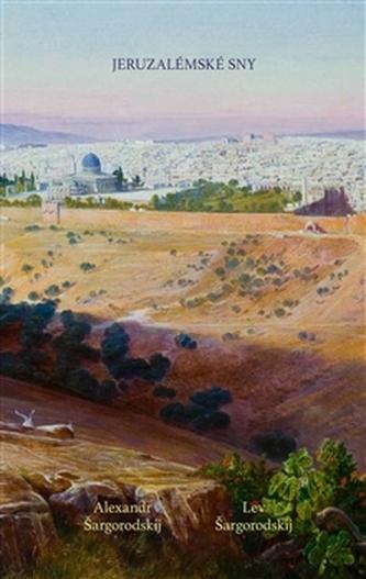 Jeruzalémské sny - Lev Šargorodskij
