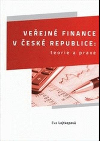 Veřejné finance v České republice: teorie a praxe - Eva Lajtkepová