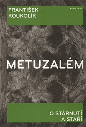 Metuzalém - O stárnutí a stáří - František Koukolík