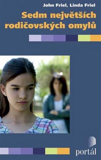Sedm největších rodičovských omylů - John Friel; Linda Friel