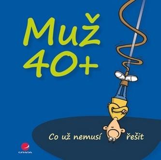 Muž 40+ Co už nemusí řešit - Kernbach Michael, Fernandez Miguel