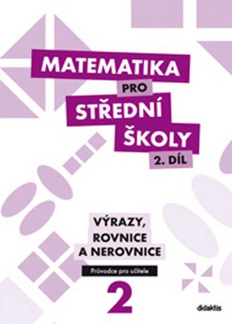 Matematika pro střední školy 2 díl Výrazy, rovnice a nerovnice - M. Cizlerová