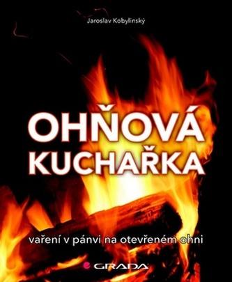 Ohňová kuchařka - Vaření na pánvi na otevřeném ohni - Kobylinský Jaroslav