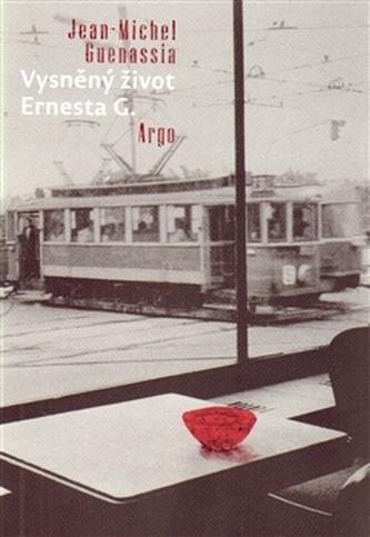 Vysněný život Ernesta G. - Jean-Michel Guenassia