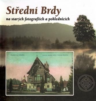Střední Brdy na starých pohlednicích a fotografiích - Tomáš Makaj