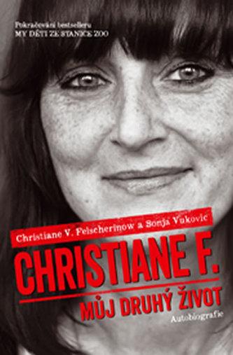 Christiane F. - Můj druhý život (Pokračování bestselleru My děti ze stanice ZOO) - Felscherinow Christiane V., Vukovic Sonja