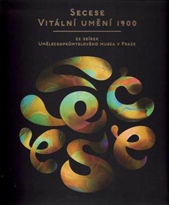 Secese – vitální umění 1900 - kol.