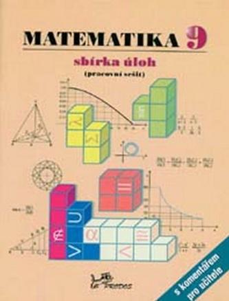 Matematika 9 sbírka úloh, pracovní sešit s komentářem pro učitele - Josef Molnár; Libor Lepík; Hana Lišková