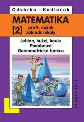 Matematika 2 pro 9. ročník ZŠ - Jehlan, kužel, koule; podobnost; goniometrické funkce - Odvárko Oldřich, Kadleček Jiří
