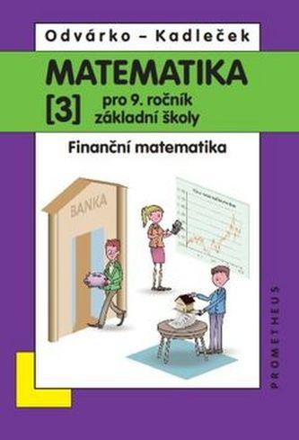 Matematika pro 9. ročník ZŠ, 3. díl – Finanční matematika - Odvárko Oldřich, Kadleček Jiří