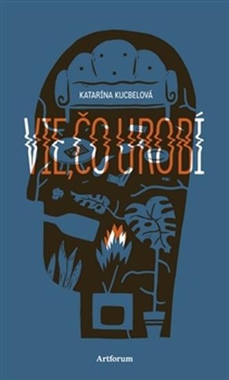 Vie, čo urobí - Katarína Kucbelová