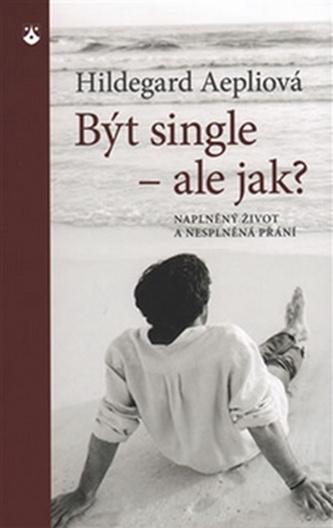 Být single - ale jak? - Hildegard Aepliová