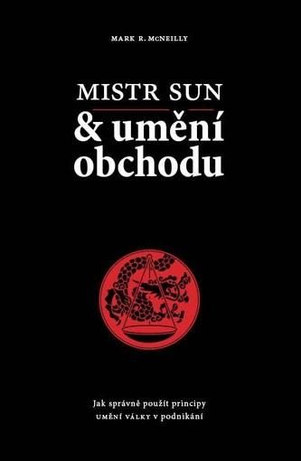 Mistr Sun a umění obchodu - Jak správně použít principy Umění války v podnikání - McNeilly Mark R.