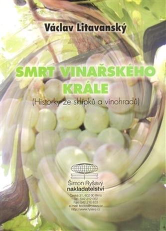 Smrt vinařského krále - Václav Litavanský
