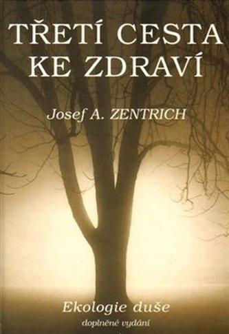 Třetí cesta ke zdraví - Josef A. Zentrich
