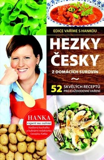 Hezky česky z domácích surovin - 35 skvělých receptů pro každodenní vaření - Břenková Hana