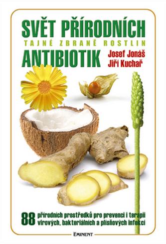 Svět přírodních antibiotik - Tajné zbraně rostlin - Jonáš Josef, Kuchař Jiří,