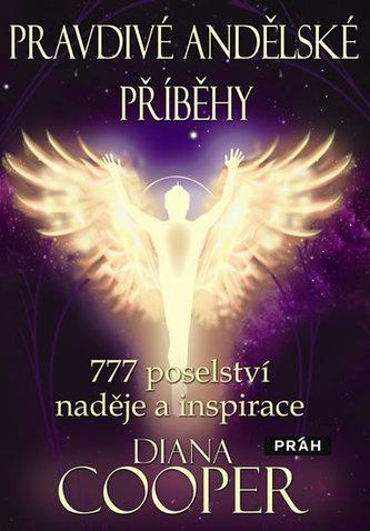 Pravdivé andělské příběhy - 777 poselství naděje a inspirace - Diana Cooper