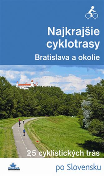 Najkrajšie cyklotrasy Bratislava a okolie - Daniel Kollár; František Turanský