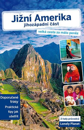 Jižní Amerika – jihozápadní část - Lonely Planet - neuveden