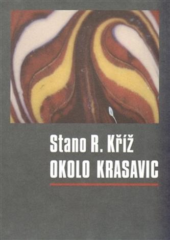 Okolo krasavic - Stano R. Kříž
