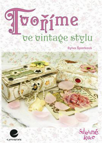 Tvoříme ve vintage stylu - Šporková Sylva