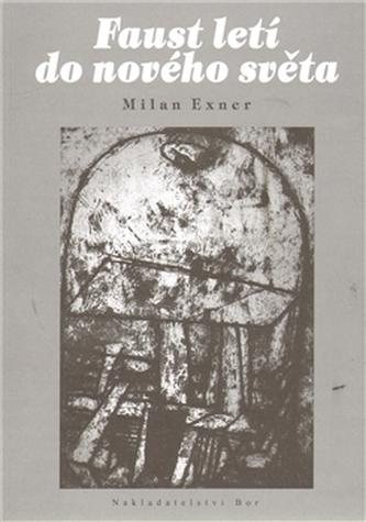 Faust letí do nového světa - Milan Exner