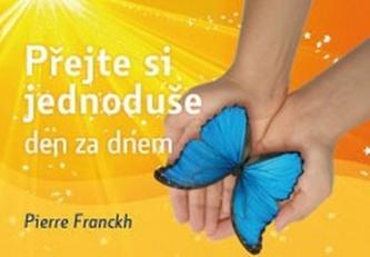 Přejte si jednoduše den za dnem - Pierre Franckh