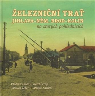 Železniční trať Jihlava – Německý Brod – Kolín na starých pohlednicích - Martin Navrátil