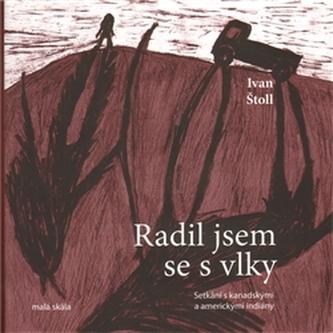 Radil jsem se s vlky - Ivan Štoll