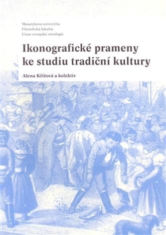 Ikonografické prameny ke studiu tradiční kultury - kolektiv